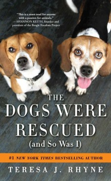 The dogs were rescued (and so was I) - by Teresa J. Rhyne.