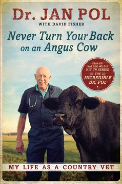Never turn your back on an Angus cow : my life as a country vet - by Dr. Jan Pol with David Fisher.