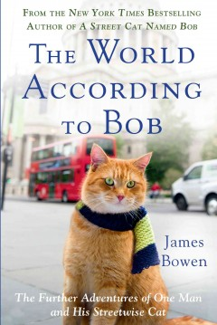 The world according to Bob : the further adventures of one man and his streetwise cat - by James Bowen.