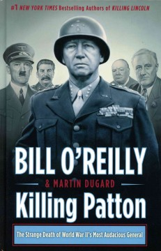 Killing Patton : the strange death of World War II's most audacious general - by Bill O'Reilly and Martin Dugard.