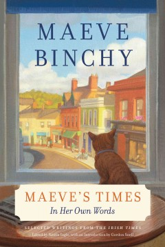 Maeve's times : in her own words - Maeve Binchy ; edited by Róisín Ingle ; introduction by Gordon Snell.