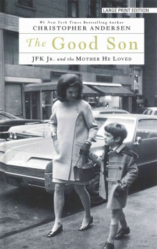 The good son : JFK Jr. and the mother he loved - by Christopher Andersen.