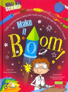 Make it boom! /  written by Anna Claybourne ; illustrated by Kimberley Scott and Venetia Dean. - written by Anna Claybourne ; illustrated by Kimberley Scott and Venetia Dean.