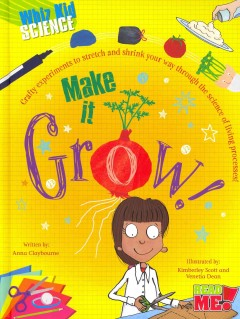 Make it grow /  by Anna Claybourne ; illustrated by Kimberley Scott and Venetia Dean. - by Anna Claybourne ; illustrated by Kimberley Scott and Venetia Dean.