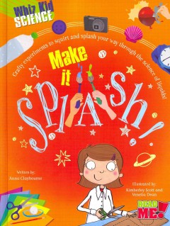 Make it splash! /  written by Anna Claybourne ; illustrated by Kimberley Scott and Venetia Dean. - written by Anna Claybourne ; illustrated by Kimberley Scott and Venetia Dean.
