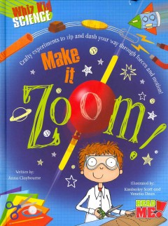 Make it zoom! /  written by Anna Claybourne ; illustrated by Kimberley Scott and Venetia Dean. - written by Anna Claybourne ; illustrated by Kimberley Scott and Venetia Dean.