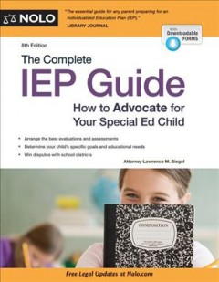 The complete IEP guide : how to advocate for your special ed child - by Attorney Lawrence M. Siegel ; editor, Janet Portman.