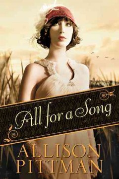 All for a song : a novel / Allison Pittman. - Allison Pittman.