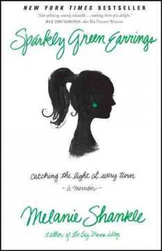 Sparkly green earrings : catching the light at every turn : a memoir / Melanie Shankle. - Melanie Shankle.