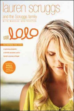 Still LoLo : a spinning propeller, a horrific accident, and a family's journey of hope / Lauren Scruggs and the Scruggs family with Marcus Brotherton. - Lauren Scruggs and the Scruggs family with Marcus Brotherton.