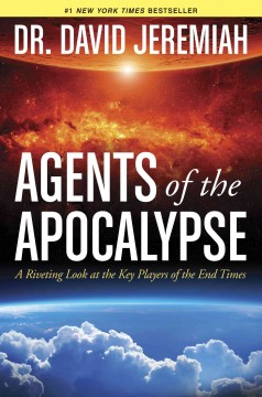 Agents of the Apocalypse : A Riveting Look at the Key Players of the End Times