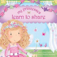 My princesses learn to share - Amie Carlson.