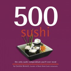 500 sushi : the only compendium you'll ever need / Caroline Bennett with Hong Sui Li et Sami Nkaili. - Caroline Bennett with Hong Sui Li et Sami Nkaili.