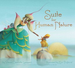 Suite for human nature /  by Diane Charlotte Lampert ; illustrated by Eric Puybaret ; based on a Jazz At Lincoln Center concert by Diane Charlotte Lampert and Wynton Marsalis. - by Diane Charlotte Lampert ; illustrated by Eric Puybaret ; based on a Jazz At Lincoln Center concert by Diane Charlotte Lampert and Wynton Marsalis.