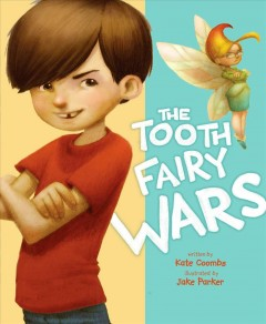 The tooth fairy wars - Kate Coombs ; illustrated by Jake Parker.