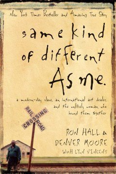 Same Kind of Different As Me : A Modern-Day Slave, an International Art Dealer, and the Unlikely Woman Who Bound Them Together