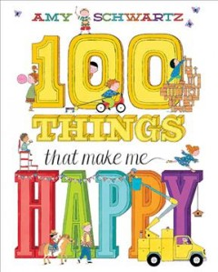 100 things that make me happy /  by Amy Schwartz. - by Amy Schwartz.