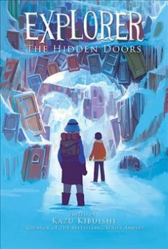 Explorer : the hidden doors - edited by Kazu Kibuishi.