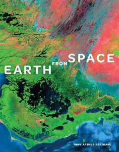 Earth from space - by Yann Arthus-Bertrand ; translated from the French by Nicholas Elliott ; GoodPlanet Foundation.