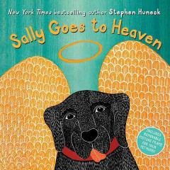 Sally goes to Heaven /  written and illustrated by Stephen Huneck. - written and illustrated by Stephen Huneck.