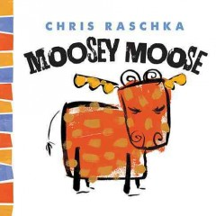 Moosey Moose - Chris Raschka.