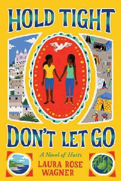 Hold tight, don't let go : a novel of Haiti / Laura Rose Wagner. - Laura Rose Wagner.