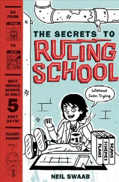The secrets to ruling school (without even trying) /  Neil Swaab. - Neil Swaab.