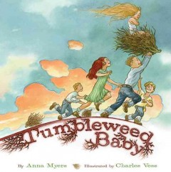 Tumbleweed Baby - by Anna Myers ; illustrated by Charles Vess.