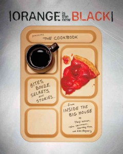 Orange Is the New Black : The Cookbook