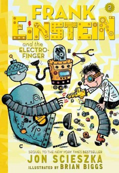 Frank Einstein and the Electro-Finger /  Jon Scieszka ; illustrated by Brian Biggs. - Jon Scieszka ; illustrated by Brian Biggs.