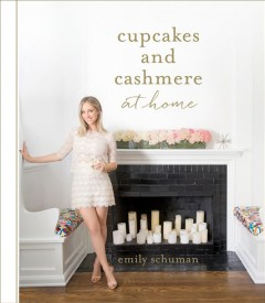 Cupcakes and cashmere at home /  Emily Schuman. - Emily Schuman.