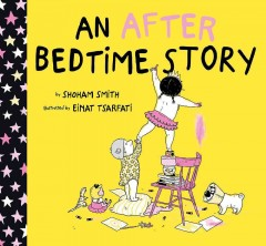 An after bedtime story /  by Shoham Smith ; illustrated by Einat Tsarfati ; translated by Annette Appel. - by Shoham Smith ; illustrated by Einat Tsarfati ; translated by Annette Appel.