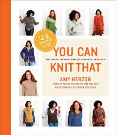 You Can Knit That : Foolproof Instructions for Fabulous Sweaters