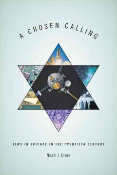 Chosen Calling : Jews in Science in the Twentieth Century