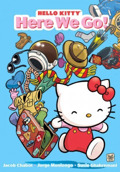 Hello Kitty : Here we go! - stories and art by Jacob Chabot and Jorge Monlongo ; endpapers and Hello Kitty shorts by Susie Ghahremani.