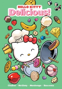 Delicious! - stories and art by Jacob Chabot, Ian McGinty and Jorge Monlongo ; Hello Kitty shorts by Stephanie Buscema.