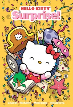 Hello Kitty : Surprise! - stories and art by Jacob Chabot, Ian McGinty and Jorge Monlongo ; Hello Kitty shorts by Anastassia Neislotova.