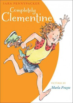 Completely Clementine /  Sara Pennypacker ; pictures by Marla Frazee. - Sara Pennypacker ; pictures by Marla Frazee.