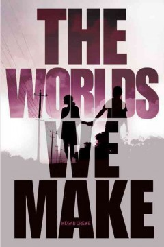 The worlds we make - Megan Crewe.