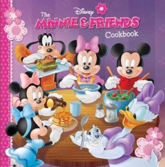 The Minnie Mouse & friends cookbook - recipes by Cynthia Littlefield ; photography by Joanne Schmaltz.