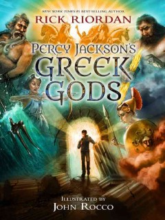Percy Jackson's Greek gods - Rick Riordan ; illustrated by John Rocco.