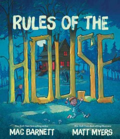 Rules of the house /  Mac Barnett, Matt Myers. - Mac Barnett, Matt Myers.