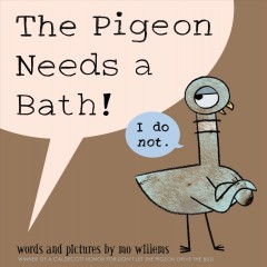 The pigeon needs a bath! - words and pictures by Mo Willems.