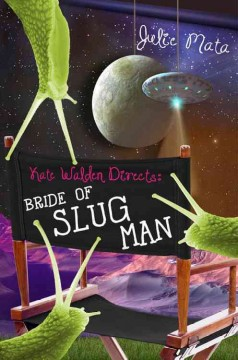 Kate Walden directs : Bride of slug man / Julie Mata. - Julie Mata.