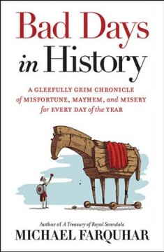 Bad days in history : a gleefully grim chronicle of misfortune, mayhem, and misery for every day of the year / Michael Farquhar ; illustrations by Giulia Ghigini. - Michael Farquhar ; illustrations by Giulia Ghigini.