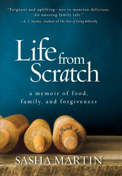 Life from scratch : a memoir of food, family, and forgiveness / Sasha Martin. - Sasha Martin.