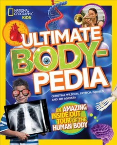 Ultimate body-pedia : an amazing inside-out tour of the human body - Christina Wilsdon, Patricai Daniels, and Jen Agresta ; select medical illustrations by Cynthia Turner.