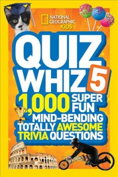 Quiz whiz 5 : 1,000 super fun mind-bending totally awesome trivia questions.