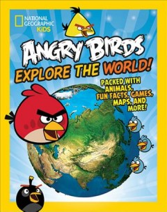Angry birds : explore the world! : packed with animals, fun facts, games, maps, and more!