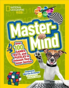Master-mind : over 100 games, tests, and puzzles to unleash your inner genuis / Stephanie Warren Drimmer ; with puzzles by Julie K. Cohen.